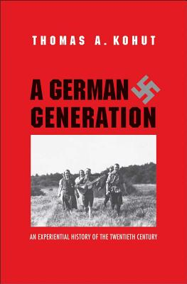 A German Generation and Its Search for the Collective over the Course of the Twentieth Century By Kohut, Thomas A.